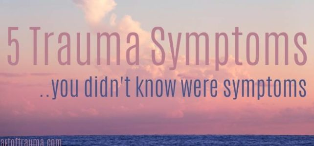 5 Trauma Symptoms You Didn't Know Were Symptoms