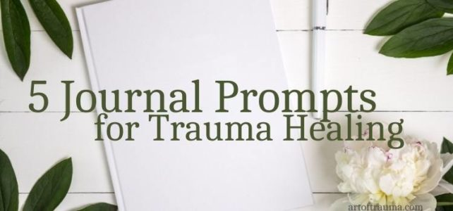 5 Journal Prompts for Trauma Healing